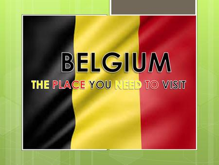BELGUIM THE PLACE YOU NEED TO BE Contents  FACTS ABOUT BELGIUM. FACTS ABOUT BELGIUM  POPULATION POPULATION  CLIMATE CLIMATE  HISTORY HISTORY  RELIGION.