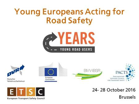 October 2016 Brussels Young Europeans Acting for Road Safety.