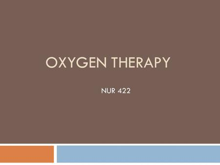 OXYGEN THERAPY NUR 422. OVERVIEW  Introduction  Indications  Oxygen delivery systems  Complications of oxygen therapy.