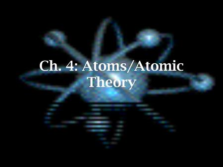 Ch. 4: Atoms/Atomic Theory. Atoms Definition - the smallest particle that has the properties of an element, basic unit of matter 119 distinct atoms as.