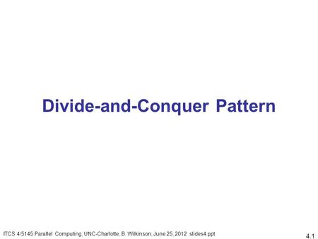Divide-and-Conquer Pattern ITCS 4/5145 Parallel Computing, UNC-Charlotte, B. Wilkinson, June 25, 2012 slides4.ppt. 4.1.