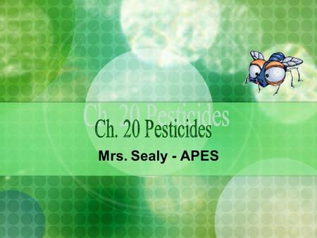 Mrs. Sealy - APES. Pesticide Types and Uses A Pest is any species that: Competes with us for food Invades lawns and gardens Destroys wood in houses Spreads.