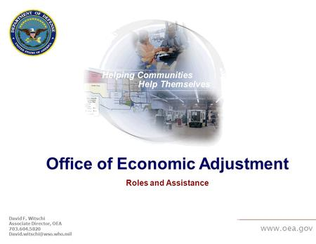 Office of Economic Adjustment Roles and Assistance David F. Witschi Associate Director, OEA