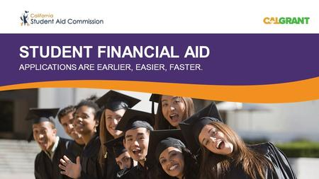 STUDENT FINANCIAL AID APPLICATIONS ARE EARLIER, EASIER, FASTER.