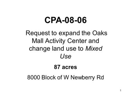 1 CPA Request to expand the Oaks Mall Activity Center and change land use to Mixed Use 87 acres 8000 Block of W Newberry Rd.