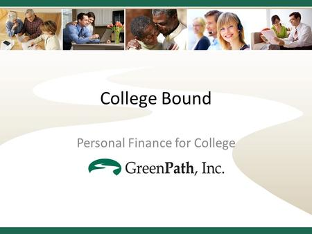 College Bound Personal Finance for College. Take Stock Where are you now? – How long before college? – How much have you saved? – What is your current.
