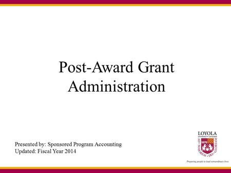 Post-Award Grant Administration Presented by: Sponsored Program Accounting Updated: Fiscal Year 2014.