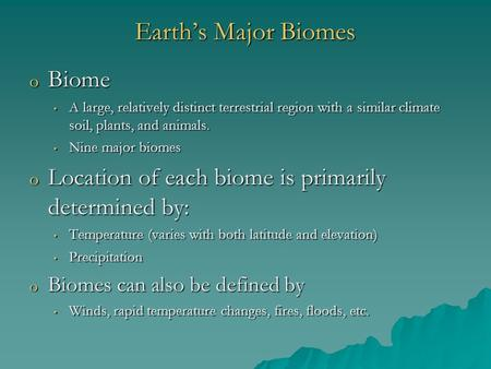 Earth's Major Biomes o Biome A large, relatively distinct terrestrial region with a similar climate soil, plants, and animals. A large, relatively distinct.