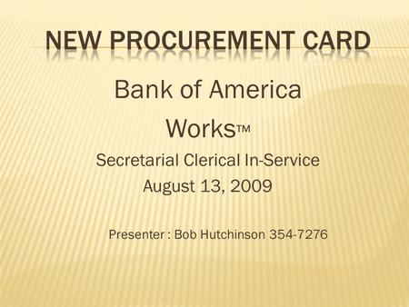 Bank of America Works ™ Secretarial Clerical In-Service August 13, 2009 Presenter : Bob Hutchinson