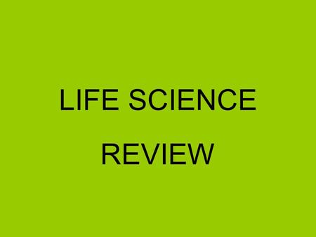 LIFE SCIENCE REVIEW. Cell → Tissue → Organ → System.