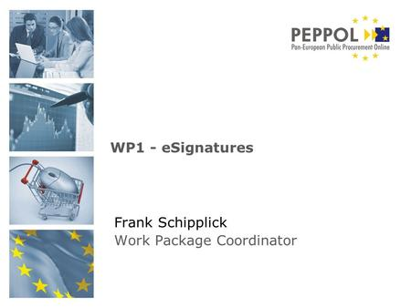 Frank Schipplick Work Package Coordinator WP1 - eSignatures.