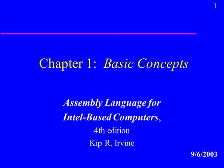 1 Chapter 1: Basic Concepts Assembly Language for Intel-Based Computers, 4th edition Kip R. Irvine 9/6/2003.