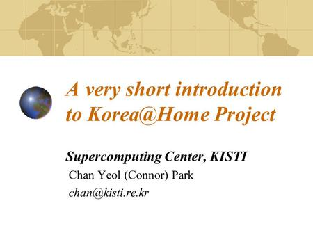 A very short introduction to Project Supercomputing Center, KISTI Chan Yeol (Connor) Park