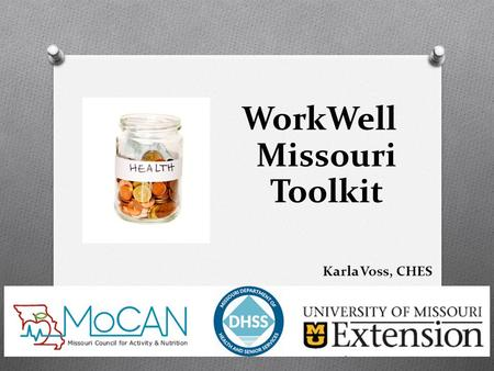 1 WorkWell Missouri Toolkit Karla Voss, CHES. Picture here Toolkit Pilot Project Includes: Training Surveys (pre and post) Contact with a regional contact.