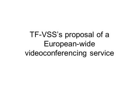 TF-VSS's proposal of a European-wide videoconferencing service.