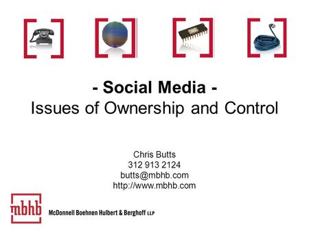 - Social Media - Issues of Ownership and Control Chris Butts