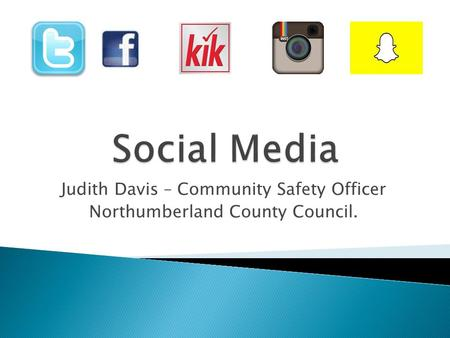 Judith Davis – Community Safety Officer Northumberland County Council.