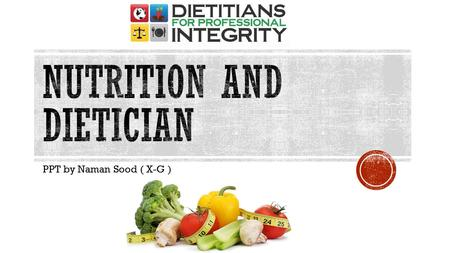 PPT by Naman Sood ( X-G ). INDEX Nutrition Dietician As a career option – Job opportunities Renowned Colleges Criterion of selection / Prerequisites Famous.