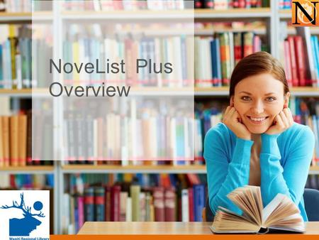 NoveList Plus Overview. NoveList Plus Fiction and nonfiction for all ages and grades New! Audiobook recommendations.