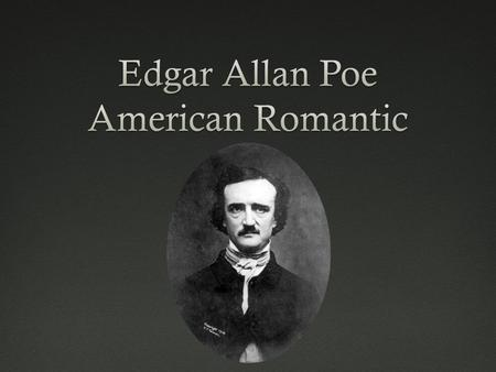Life of PoeLife of Poe  American writer, poet, editor and literary critic, considered part of the American Romantic Movement  Born as Edgar Poe in Boston.