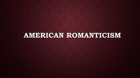 AMERICAN ROMANTICISM. Romanticism - artistic, literary, intellectual movement that took hold of Europe in the 1700's Characteristics: -The Individual.