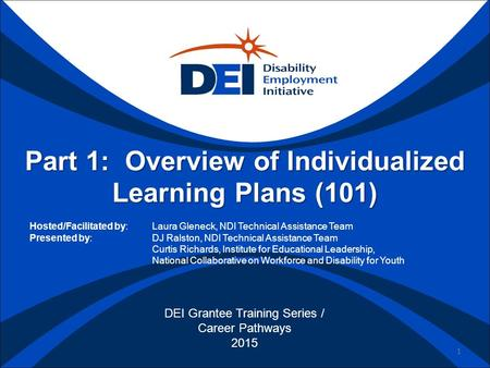 Part 1: Overview of Individualized Learning Plans (101) Hosted/Facilitated by: Laura Gleneck, NDI Technical Assistance Team Presented by: DJ Ralston, NDI.