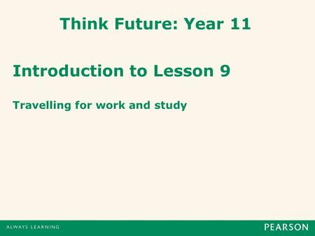 Think Future: Year 11 Introduction to Lesson 9 Travelling for work and study.