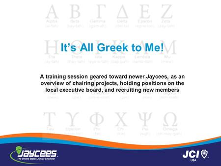 It's All Greek to Me! A training session geared toward newer Jaycees, as an overview of chairing projects, holding positions on the local executive board,