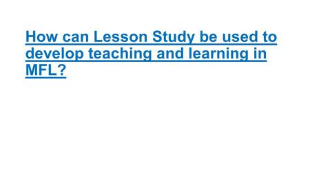 How can Lesson Study be used to develop teaching and learning in MFL?