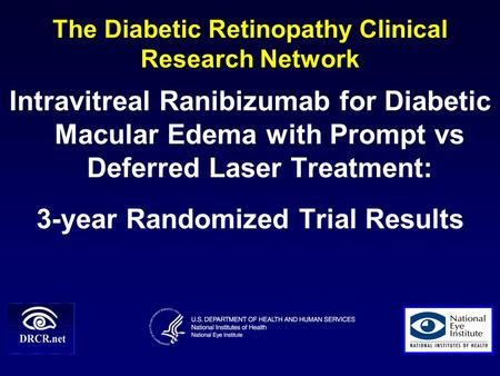 The Diabetic Retinopathy Clinical Research Network Intravitreal Ranibizumab for Diabetic Macular Edema with Prompt vs Deferred Laser Treatment: 3-year.