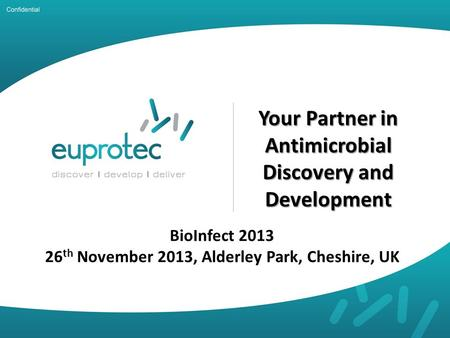 Your Partner in Antimicrobial Discovery and Development BioInfect th November 2013, Alderley Park, Cheshire, UK.