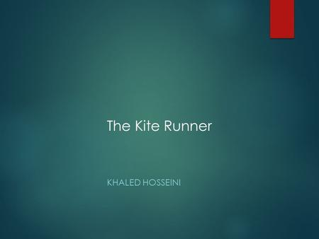 The Kite Runner KHALED HOSSEINI.  It is through literature that we most intimately enter the hearts and minds and spirits of other people. And what we.