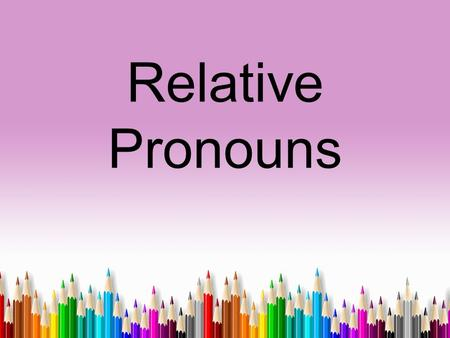 "Relative Pronouns. A relative pronoun is a pronoun that introduces a relative clause. Relative pronouns ""relate"" to the word that it modifies or describes."