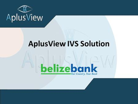 AplusView IVS Solution. Manage thousands of IP cameras Smooth live view for 64 channels at 5Mpx Supports major IP camera brands Easy to install and deploy.