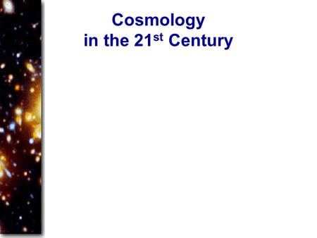 Cosmology in the 21 st Century. Olbers's Paradox Why is the sky dark at night? If the universe is infinite, then every line of sight should end on the.