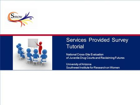 Services Provided Survey Tutorial National Cross-Site Evaluation of Juvenile Drug Courts and Reclaiming Futures University of Arizona Southwest Institute.