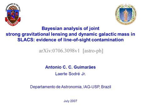 Bayesian analysis of joint strong gravitational lensing and dynamic galactic mass in SLACS: evidence of line-of-sight contamination Antonio C. C. Guimarães.