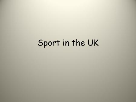 Sport in the UK. Sport The British love sport very much. There are a lot of kinds of sport invented in GB.