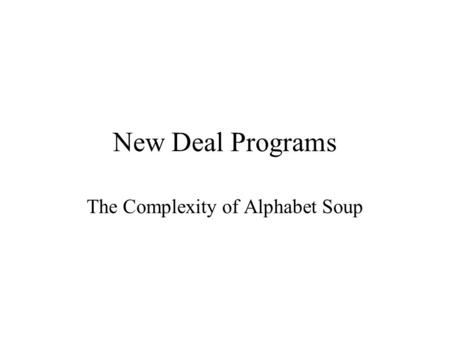 New Deal Programs The Complexity of Alphabet Soup.