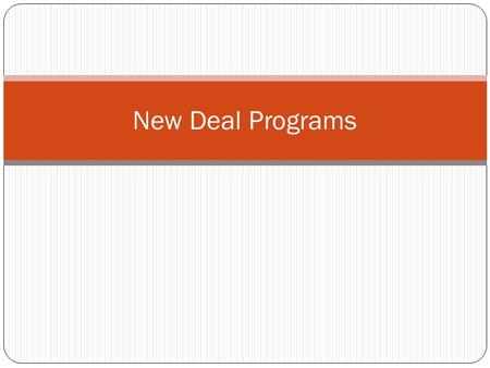 New Deal Programs. What is the New Deal Series of Government Reforms and Assistance programs/jobs to help the United States get out of the Great Depression.