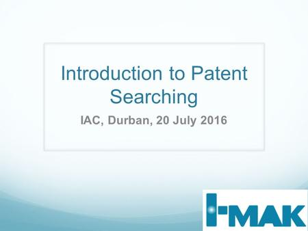 Introduction to Patent Searching IAC, Durban, 20 July 2016.