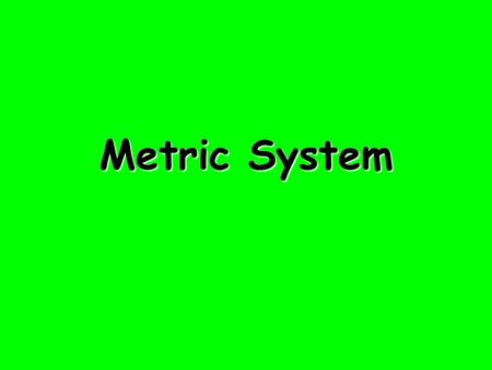 Metric System. Introduction In science class, we will be using the metric system to make measurements. It is a system used by scientists all over the.