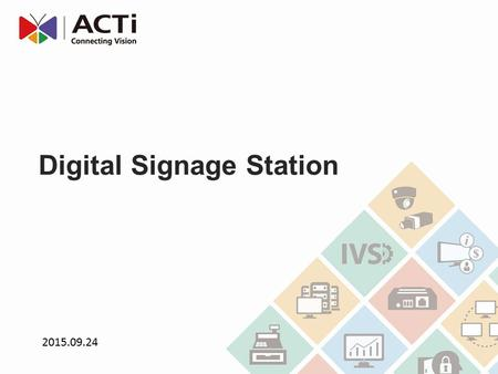 Digital Signage Station Digital Signage Station is a software designed to help you display and manage live surveillance videos and advertisements.