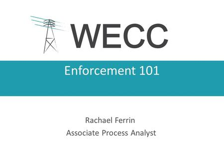 Enforcement 101 Rachael Ferrin Associate Process Analyst.