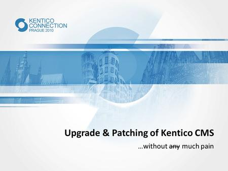 Upgrade & Patching of Kentico CMS …without any much pain.