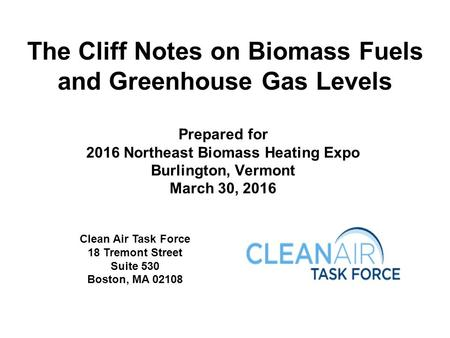 The Cliff Notes on Biomass Fuels and Greenhouse Gas Levels Clean Air Task Force 18 Tremont Street Suite 530 Boston, MA Prepared for 2016 Northeast.