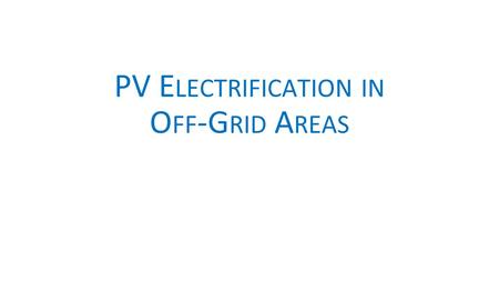 PV E LECTRIFICATION IN O FF -G RID A REAS. C ONTENTS 1.Introduction 2.Stand-alone PV systems PV generator Power conditioning Energy storage: batteries.