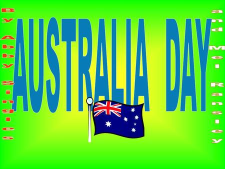 Australia Day In Australia we have Australia Day as a national holiday on the 26 th January. In 1935 Australia used that name to mark the date. We started.