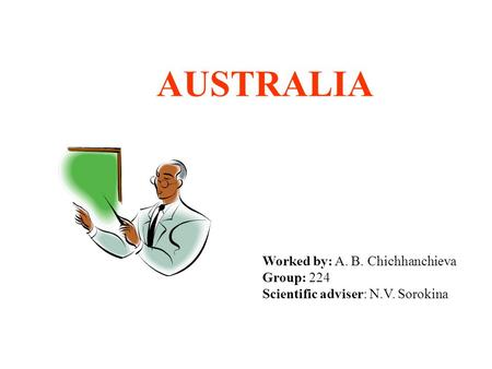 AUSTRALIA Worked by: A. B. Chichhanchieva Group: 224 Scientific adviser: N.V. Sorokina.
