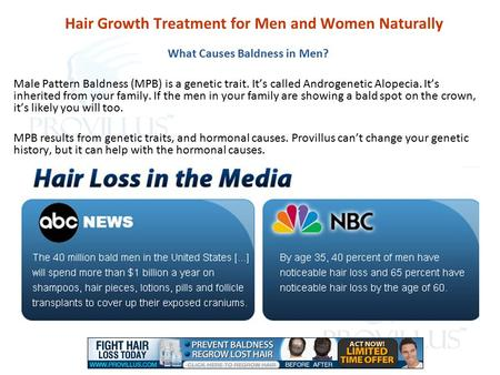Hair Growth Treatment for Men and Women Naturally What Causes Baldness in Men? Male Pattern Baldness (MPB) is a genetic trait. It's called Androgenetic.